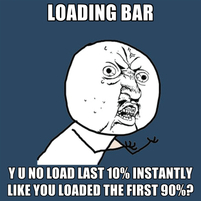 loading-bar-y-u-no-load-last-10-instantly-like-you-loaded-the-fi.jpg