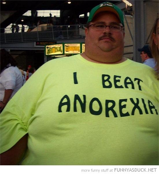 funny-fat-guy-man-i-beat-anorexia-t-shirt-pics.jpg